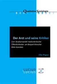 Der Arzt Und Seine Kritiker: Zum Strukturwandel Medizinkritischer Öffentlichkeiten Am Beispiel Klinischer Ethik-Komitees
