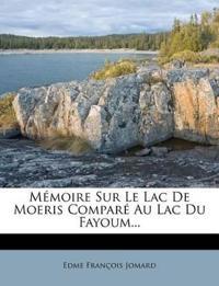 Memoire Sur Le Lac de Moeris Compare Au Lac Du Fayoum...