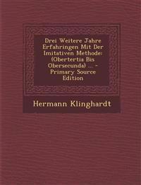 Drei Weitere Jahre Erfahringen Mit Der Imitativen Methode: (Obertertia Bis Obersecunda) ...
