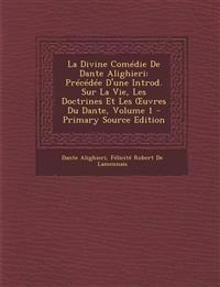 La Divine Comédie De Dante Alighieri: Précédée D'une Introd. Sur La Vie, Les Doctrines Et Les Œuvres Du Dante, Volume 1