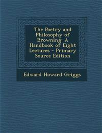 The Poetry and Philosophy of Browning: A Handbook of Eight Lectures