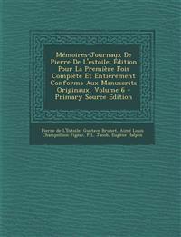Mémoires-Journaux De Pierre De L'estoile: Édition Pour La Première Fois Complète Et Entièrement Conforme Aux Manuscrits Originaux, Volume 6