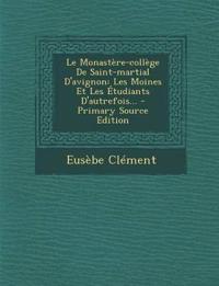 Le Monastère-collège De Saint-martial D'avignon: Les Moines Et Les Étudiants D'autrefois...