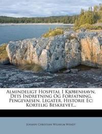 Almindeligt Hospital I Kjøbenhavn, Dets Indretning Og Forfatning, Pengevaesen, Legater, Historie Ec: Kortelig Beskrevet...