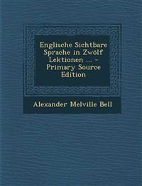 Englische Sichtbare Sprache in Zwölf Lektionen ...