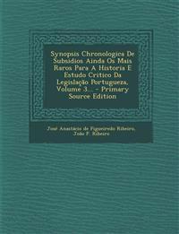 Synopsis Chronologica De Subsidios Ainda Os Mais Raros Para A Historia E Estudo Critico Da Legislação Portugueza, Volume 3... - Primary Source Edition