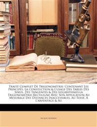 Traité Complet De Trigonométrie: Contenant Les Principes, La Constuction & L'usage Des Tables Des Sinus, Des Tangentes & Des Logarithmes:la Trigonom