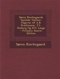 Søren Kierkegaards Samlede Værker; Udgivne Af A.B. Drachmann, J.L. Heiberg Og H.O. Lange - Primary Source Edition