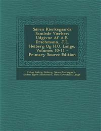 Soren Kierkegaards Samlede Vaerker; Udgivne AF A.B. Drachmann, J.L. Heiberg Og H.O. Lange, Volumes 10-11
