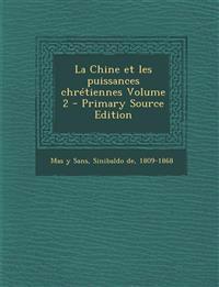 La Chine Et Les Puissances Chretiennes Volume 2 - Primary Source Edition