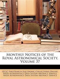 Monthly Notices of the Royal Astronomical Society, Volume 37