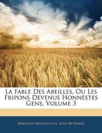 La Fable Des Abeilles, Ou Les Fripons Devenus Honnestes Gens, Volume 3