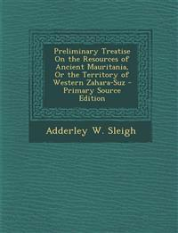 Preliminary Treatise On the Resources of Ancient Mauritania, Or the Territory of Western Zahara-Suz