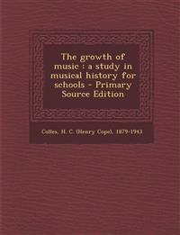 The growth of music : a study in musical history for schools