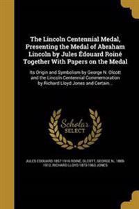 LINCOLN CENTENNIAL MEDAL PRESE