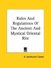 Rules and Regulations of the Ancient and Mystical Oriental Rite