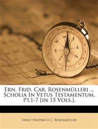 Ern. Frid. Car. Rosenmülleri ... Scholia In Vetus Testamentum. Pt.1-7 [in 15 Vols.].