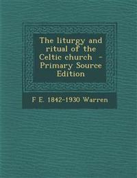 The Liturgy and Ritual of the Celtic Church - Primary Source Edition