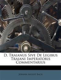 D. Traianus Sive De Legibus Traiani Imperatoris Commentarius
