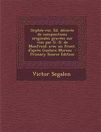 Orphée-roi. Ed. décorée de compositions originales gravées sur vois par G.-D. de Monfreid; avec un front. d'après Gustave Moreau