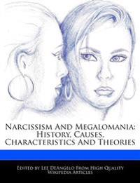 Narcissism And Megalomania: History, Causes, Characteristics And Theories