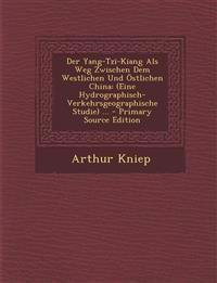 Der Yang-Tzi-Kiang ALS Weg Zwischen Dem Westlichen Und Ostlichen China: (Eine Hydrographisch-Verkehrsgeographische Studie) ... - Primary Source Editio