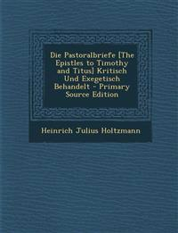 Die Pastoralbriefe [The Epistles to Timothy and Titus] Kritisch Und Exegetisch Behandelt