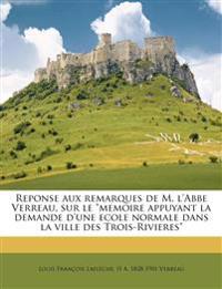 """Reponse aux remarques de M. l'Abbe Verreau, sur le """"memoire appuyant la demande d'une ecole normale dans la ville des Trois-Rivieres"""""""