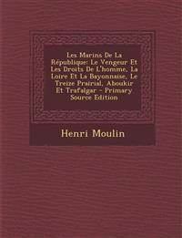 Les Marins De La République: Le Vengeur Et Les Droits De L'homme, La Loire Et La Bayonnaise, Le Treize Prairial, Aboukir Et Trafalgar