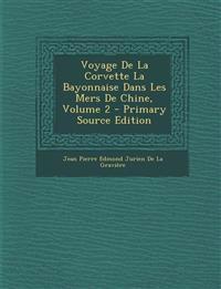 Voyage de La Corvette La Bayonnaise Dans Les Mers de Chine, Volume 2 - Primary Source Edition
