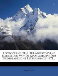 Levensberichten Der Afgestorvene Medeleden Van De Maatschappij Der Nederlandsche Letterkunde, 1871...