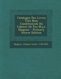 Catalogue Des Livres Tres Bien Conditionnes Du Cabinet de Feu M.J.A. Naigeon - Primary Source Edition