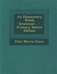 An Elementary Welsh Grammar...
