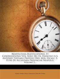 Neapolitana Beatificationis, Et Canonizationis Ven. Servi Dei Fr. Francisci A S. Antonio Tertiarii Professi Ord. Min. Excalc. S. Petri De Alcantara Pr