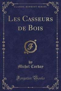 Les Casseurs de Bois (Classic Reprint)