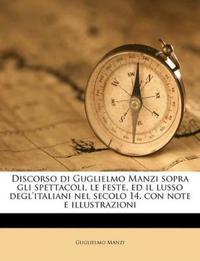 Discorso di Guglielmo Manzi sopra gli spettacoli, le feste, ed il lusso degl'italiani nel secolo 14. con note e illustrazioni