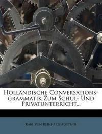 Hollandische Conversations-Grammatik Zum Schul- Und Privatunterricht...