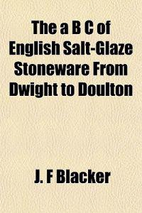 The a B C of English Salt-Glaze Stoneware From Dwight to Doulton