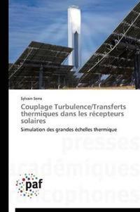 Couplage Turbulence/Transferts Thermiques Dans Les Recepteurs Solaires