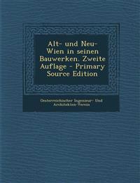 Alt- und Neu-Wien in seinen Bauwerken. Zweite Auflage - Primary Source Edition