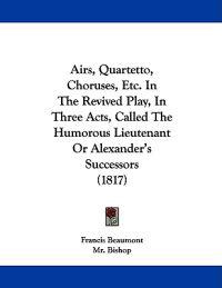 Airs, Quartetto, Choruses, Etc.