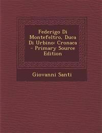 Federigo Di Montefeltro, Duca Di Urbino: Cronaca - Primary Source Edition