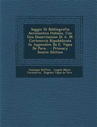 Saggio Di Bibliografia Aeronautica Italiana, Con Una Dissertazione Di A. M. Cortenovis Ripubblicata In Appendice Da E. Vajna De Pava... - Primary Sour