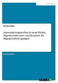 Auswanderungswellen in neue Welten. Migrationstheorien und Beispiele für Migrationsbewegungen