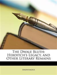 The Dwale Bluth: Hebditch's Legacy, and Other Literary Remains