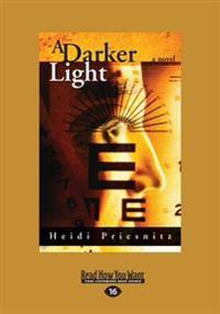 A Darker Light: A Novel (Large Print 16pt)