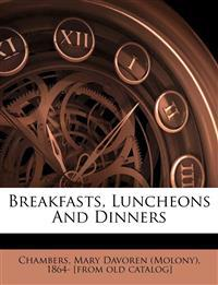 Breakfasts, luncheons and dinners
