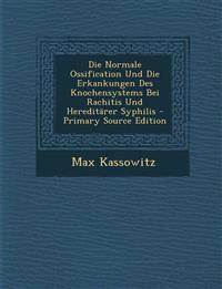 Die Normale Ossification Und Die Erkankungen Des Knochensystems Bei Rachitis Und Hereditärer Syphilis