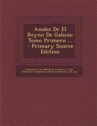 Anales De El Reyno De Galicia: Tomo Primero ... - Primary Source Edition