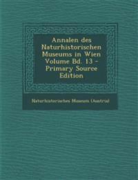 Annalen des Naturhistorischen Museums in Wien Volume Bd. 13 - Primary Source Edition